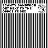 Scanty Sandwich - Get Next to the Opposite Sex
