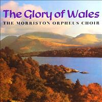 Morriston Orpheus Choir - The Glory Of Wales