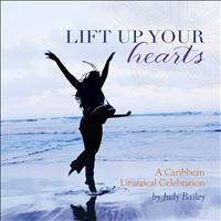 Judy Bailey - Lift Up Your Hearts - A Caribbean Liturgical Celebration