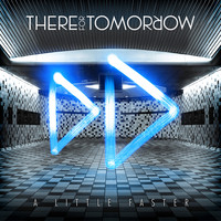 There For Tomorrow - A Little Faster: B-Sides