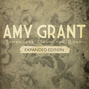 Amy Grant - Somewhere Down The Road (Expanded Edition)