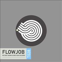 Flowjob - We Dont Wanna Scare Your Children