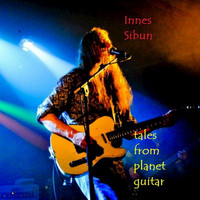 Innes Sibun - Tales from Planet Guitar