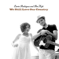 Carrie Rodriguez - We Still Love Our Country