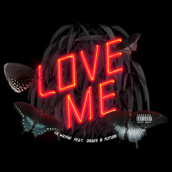 Lil Wayne / Drake / Future - Love Me (Explicit Version)