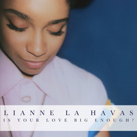 Lianne La Havas - Is Your Love Big Enough? (Deluxe Edition)