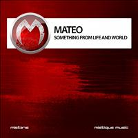 Mateo - Something from Life and World