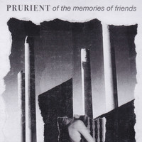 Prurient - Of The Memories Of Friends