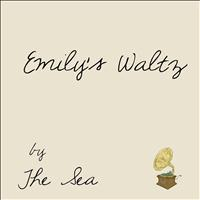 The Sea - Emily's Waltz