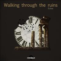 Eclise - Walking Through The Ruins