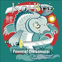 Koi Boi - Power of the Samurai