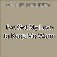 Billie Holiday - I've Got My Love to Keep Me Warm