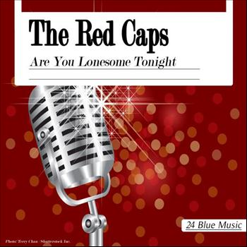 The Red Caps - The Red Caps: Are You Lonesome Tonight