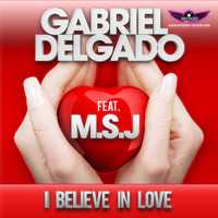 Gabriel Delgado feat. M.s.j - I Believe in Love