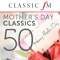 Various Artists - 50 Mother's Day Classics (By Classic FM)