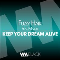 Fuzzy Hair - Keep Your Dream Alive