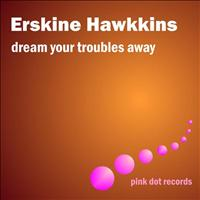 ERSKINE HAWKINS - Dream Your Troubles Away