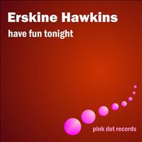 ERSKINE HAWKINS - Have Fun Tonight