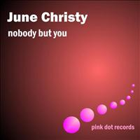 June Christy - Nobody But You