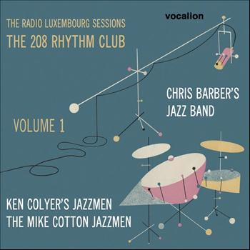 Chris Barber's Jazz Band & Ken Colyer's Jazzmen - The Radio Luxembourg Sessions: The 208 Rhythm Club, Vol. 1
