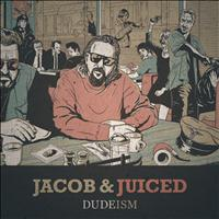 Jacob, Juiced - Dudeism
