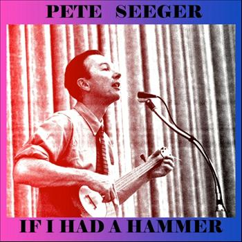 Pete Seeger and The Weavers - If I Had a Hammer