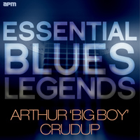 Arthur 'Big Boy' Crudup - Essential Blues Legends - Arthur 'Big Boy' Crudup