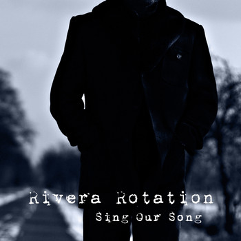Rivera Rotation - Sing Our Song