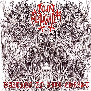 Nunslaughter - Waiting to Kill Christ