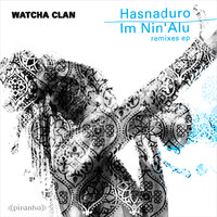 Watcha Clan - Hasnaduro / Im Nin'alu - Remixes
