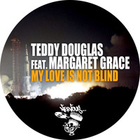 Teddy Douglas - My Love Is Not Blind (feat. Margaret Grace)