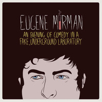 Eugene Mirman - An Evening Of Comedy In A Fake, Underground Laboratory (Explicit)