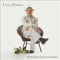 Luke Haines - Off My Rocker At The Art School Bop