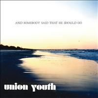 Union Youth - And Somebody Said That He Should Go