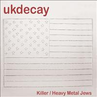 Uk Decay - Killer / Heavy Metal Jews