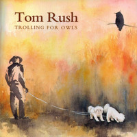 Tom Rush - Trolling For Owls