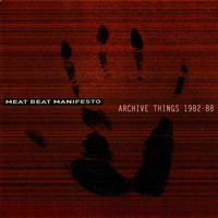 Meat Beat Manifesto - Archive Things