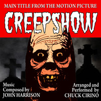 "Chuck Cirino - CREEPSHOW-Main Title (From the Motion Picture score ""Creepshow"") (Tribute)"