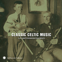 Various Artists - Classic Celtic Music from Smithsonian Folkways