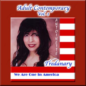 Antoinette Tredanary - Adult Contemporary Vol. 1: We Are One In America