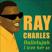 Ray Charles - Hallelujah I Love Her So