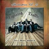 Fighting Traffic - Alternative Vol. 20: Don't Worry About It