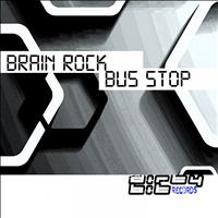 Brain Rock - Bus Stop (Original Mix)
