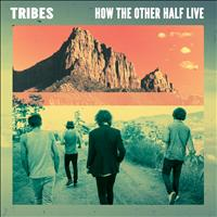 Tribes - How The Other Half Live