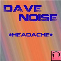 Dave Noise - Headache