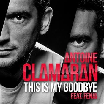 Antoine Clamaran - This Is My Goodbye (feat. Fenja)