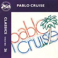 Pablo Cruise - Classics - Volume 26 - A&M Records 25th Anniversary