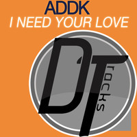 Addk - I Need Your Love