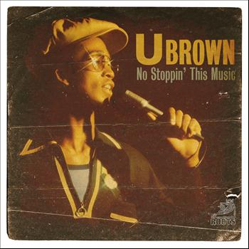 U Brown - No Stoppin' This Music