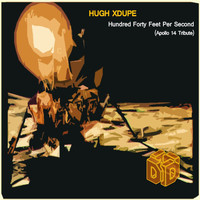 Hugh XDupe - Hundred Forty Feet Per Second